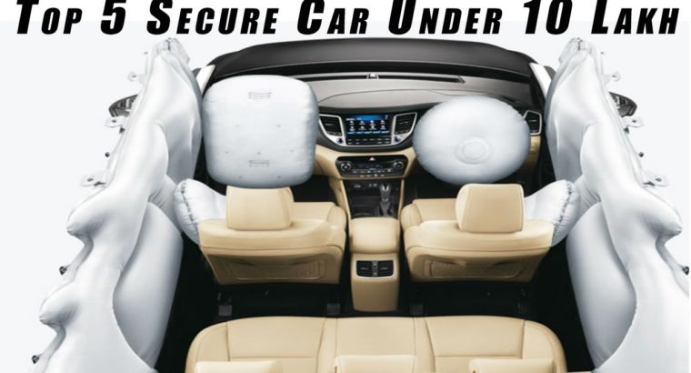 High 5 SAFEST vehicles beneath Rs 10 lakhs l 6 AirBags l High Rating Vehicles