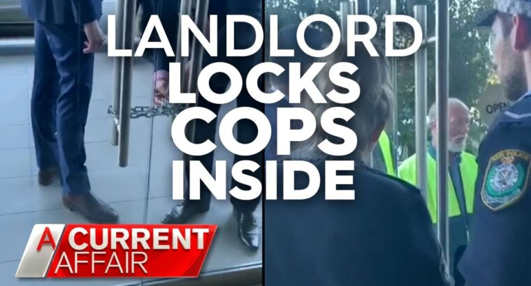 Landlord locks cops in property throughout dispute   A Present Affair