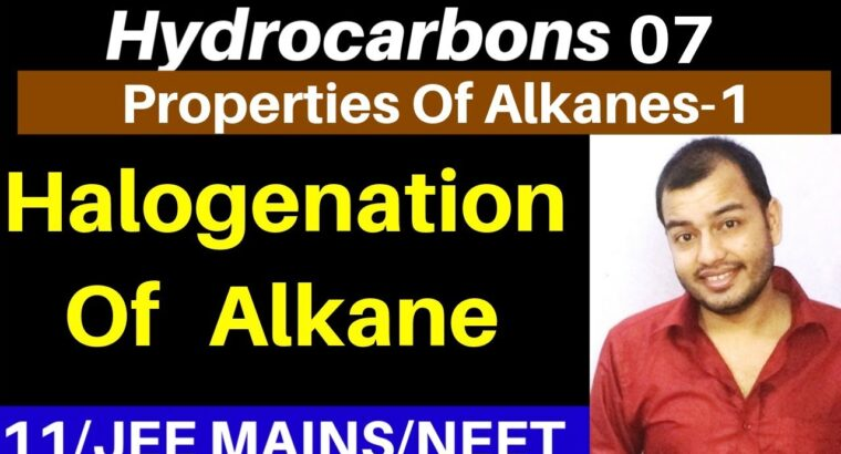 Hydrocarbons 07 : Properties of Alkanes 01 : Halogenation Of Alkane (Compilation of prvs Movies) JEE
