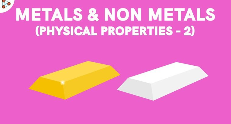 Metals and Nonmetals Bodily Properties – Half 2 | Don't Memorise