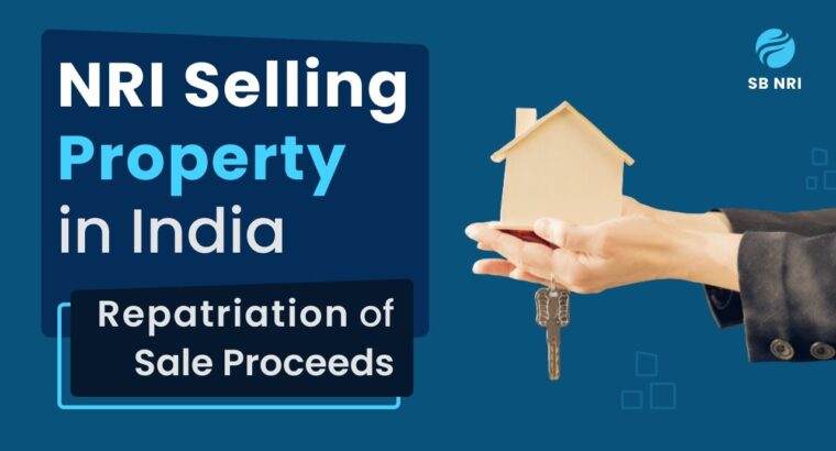 Repatriation of Sale Proceeds: NRI Promoting Property in India 2020