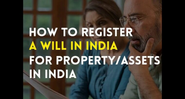 The way to register a will for property in India!