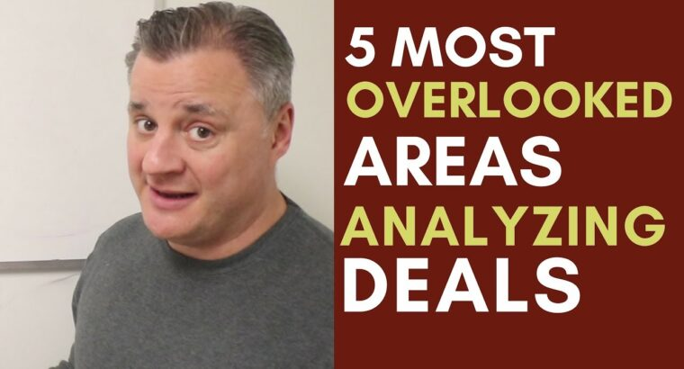 5 Most OverLooked Areas when Analyzing A Actual Property Deal