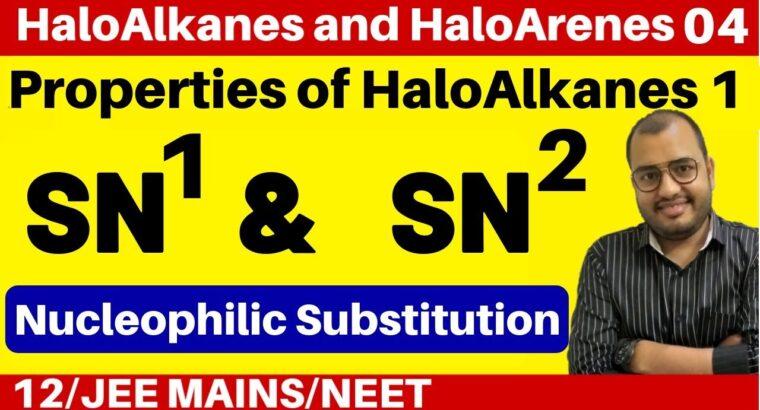 HaloAlkanes and HaloArenes 04 : Properties of HaloAlkanes 1 : SN1 and SN2 Response JEE/NEET