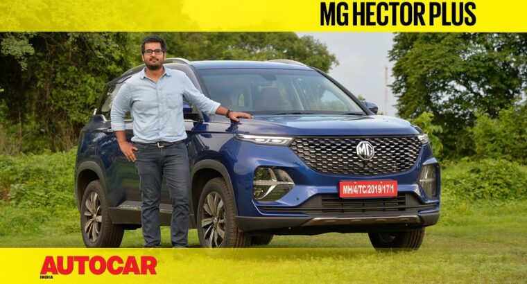 MG Hector Plus Overview – Six Seats & A Sharper Swimsuit   First Drive   Autocar India