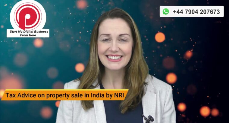Tax Recommendation on Property Sale in India and fund repatriation to UK and Europe